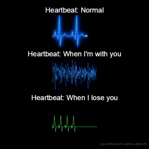 Heartbeat: Normal Heartbeat: When I'm with you Heartbeat: When I lose you