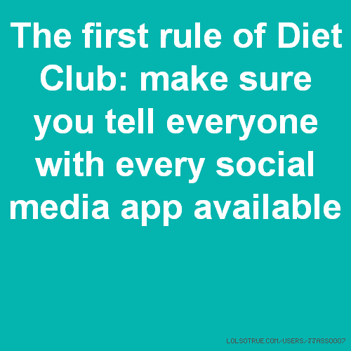 The first rule of Diet Club: make sure you tell everyone with every social media app available
