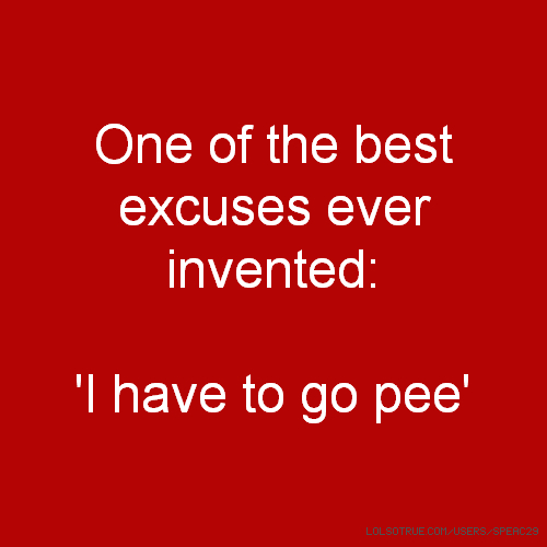 One of the best excuses ever invented: 'I have to go pee'