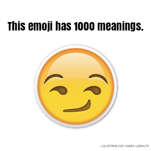 This emoji has 1000 meanings.