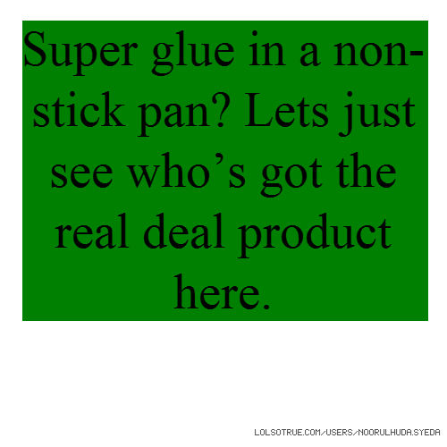 Super glue in a non-stick pan? Lets just see who's got the real deal product here.