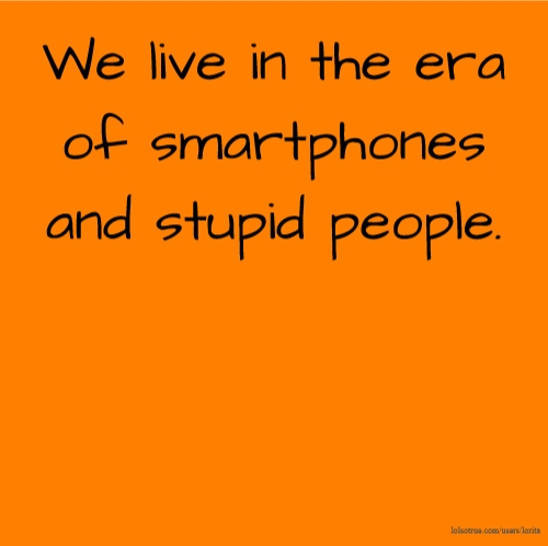 an era of smart phones and Is the smartphone era really over actually, i believe we have just started a product era of smartphones and portable devices a ten year life span of this product category is far too short for the innovation it has presented us with.