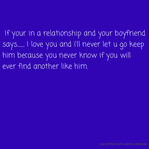 Let Love Find You Quotes: If Your In A Relationship And Your Boyfriend Says
