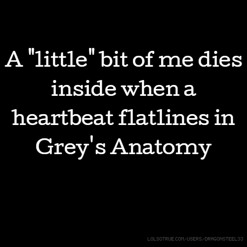 "A ""little"" bit of me dies inside when a heartbeat flatlines in Grey's Anatomy"