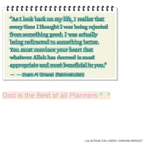 God is the Best of all Planners ^ ^