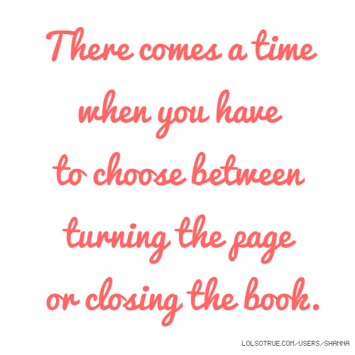 Closing Time Quotes: There Comes A Time When You Have To Choose Between Turning
