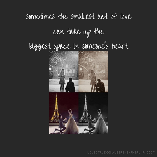 sometimes the smallest act of love can take up the biggest space in someone's heart