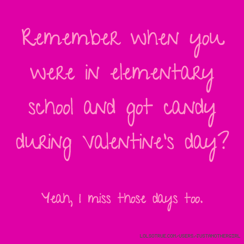 Remember when you were in elementary school and got candy during Valentine's day? Yeah, I miss those days too.