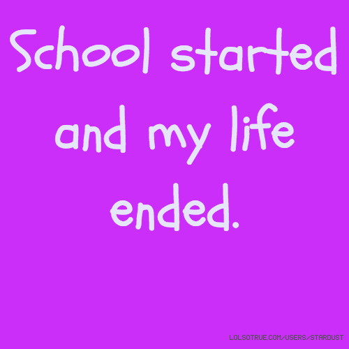 School started and my life ended.