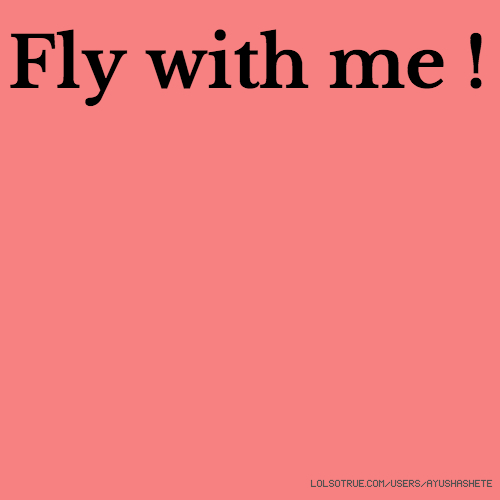Fly with me !
