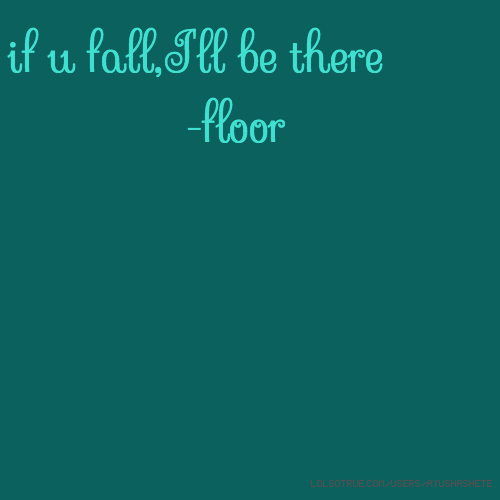 if u fall,I'll be there -floor