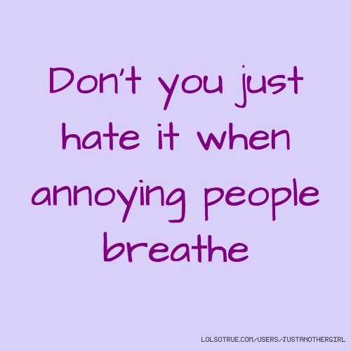 Annoying people Quotes, Funny Annoying people Quotes, Facebook