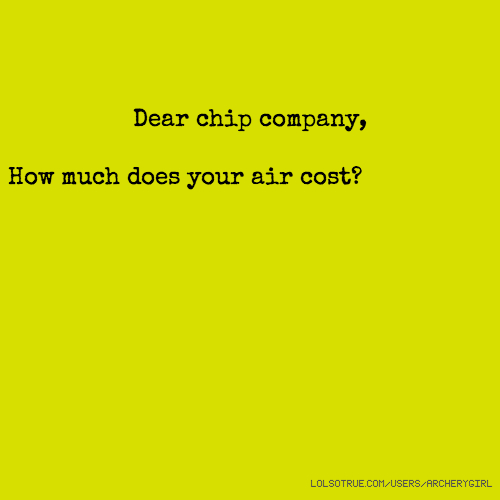 Dear chip company, How much does your air cost?