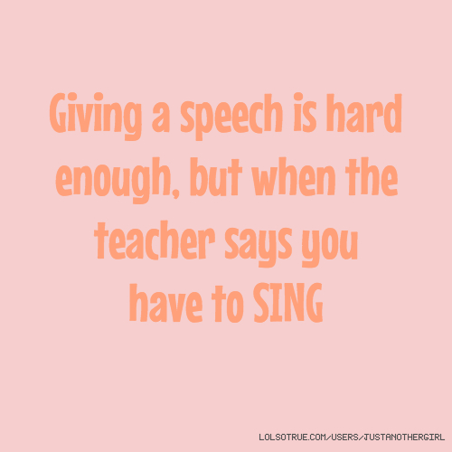 Giving a speech is hard enough, but when the teacher says you have to SING