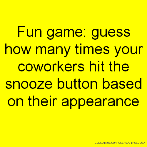 Fun game: guess how many times your coworkers hit the snooze button based on their appearance