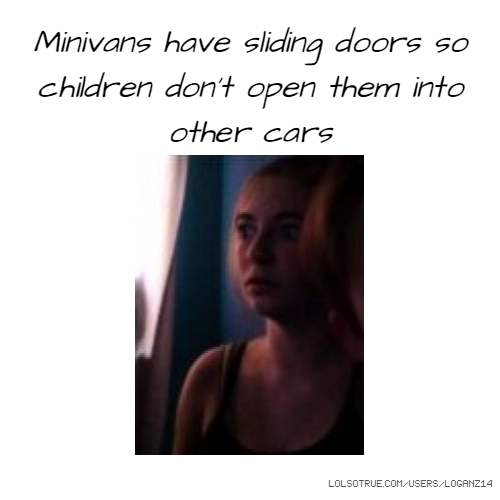 Minivans have sliding doors so children don't open them into other cars