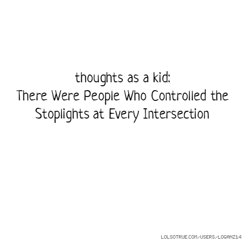 thoughts as a kid: There Were People Who Controlled the Stoplights at Every Intersection