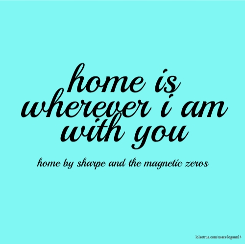 home is wherever i am with you home by sharpe and the magnetic zeros