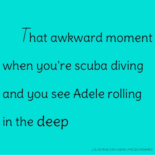 That awkward moment when you're scuba diving and you see Adele rolling in the deep