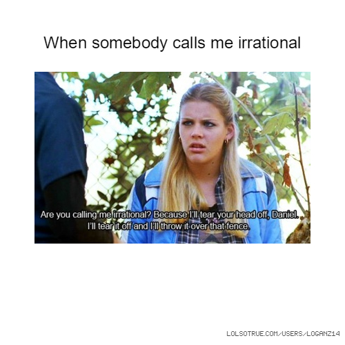 When somebody calls me irrational