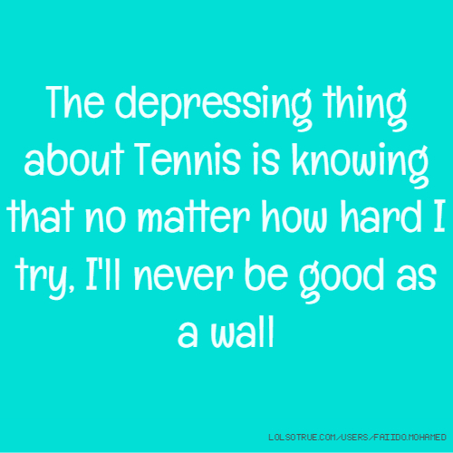 Tennis Quotes, Funny Tennis Quotes, Facebook Quotes, Tumblr ...