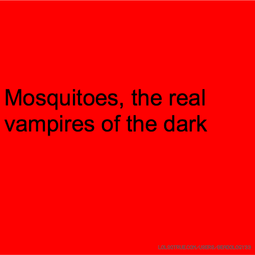 Mosquitoes, the real vampires of the dark
