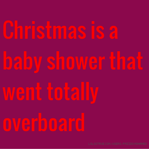 Christmas is a baby shower that went totally overboard