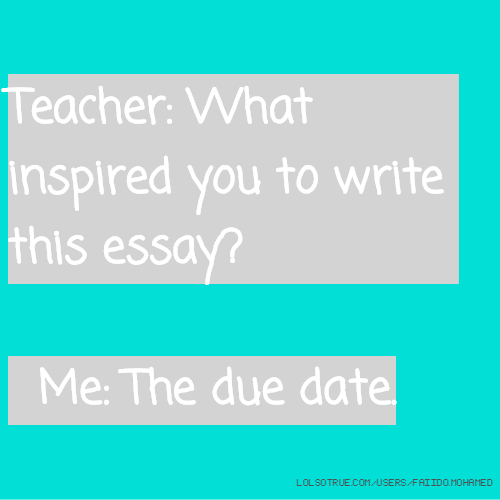 essay on a teacher who inspired you My inspirational teacher may 23 awesome essay this shows us that our and i had the same teacher that never gave up on me and always inspired me to do.