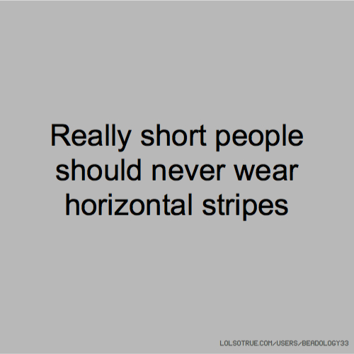 Really short people should never wear horizontal stripes
