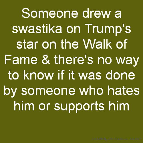 Someone drew a swastika on Trump's star on the Walk of Fame & there's no way to know if it was done by someone who hates him or supports him