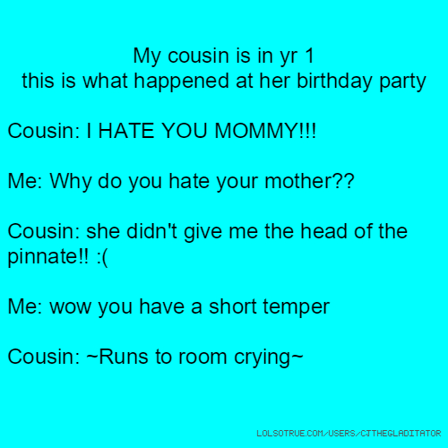 Hate Quotes For Her: My Cousin Is In Yr 1 This Is What Happened At Her Birthday
