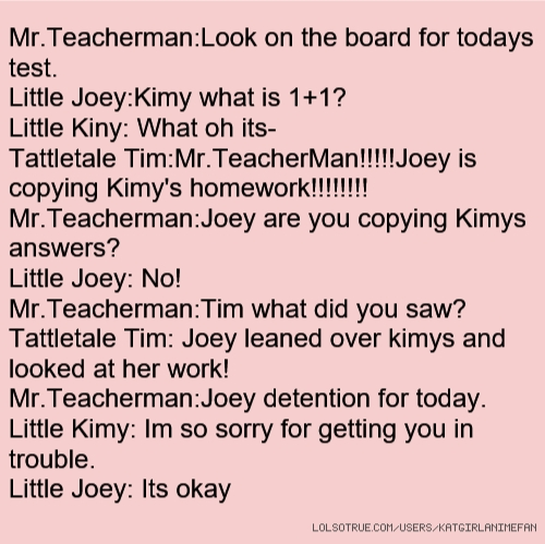 Tattletales At Work Quotes: Mr.Teacherman:Look On The Board For Todays Test. Little