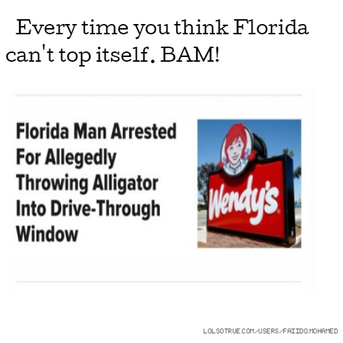 Every time you think Florida can't top itself. BAM!