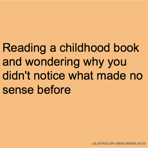 Reading a childhood book and wondering why you didn't notice what made no sense before