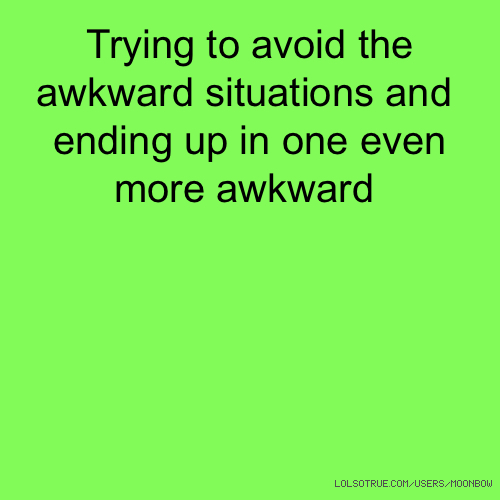 Trying to avoid the awkward situations and ending up in one even more awkward 😳😳😳😳😳😳