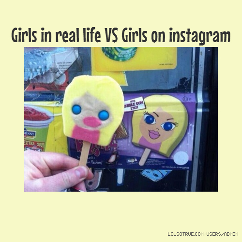 Girls in real life VS Girls on instagram