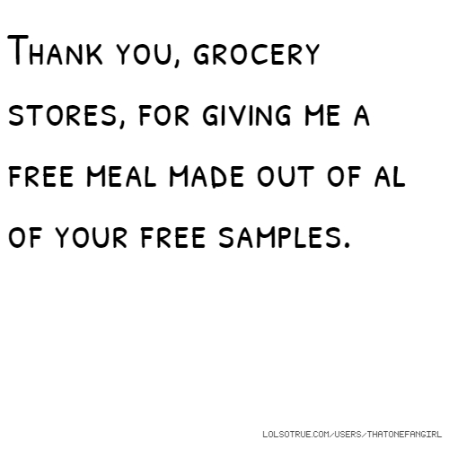 Thank you, grocery stores, for giving me a free meal made out of all of your free samples.