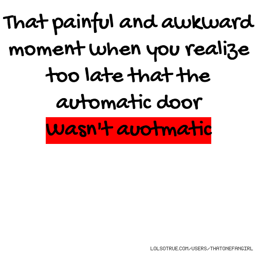 That painful and awkward moment when you realize too late that the automatic door Wasn't auotmatic