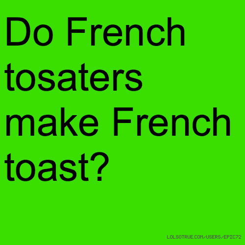 Do French tosaters make French toast?