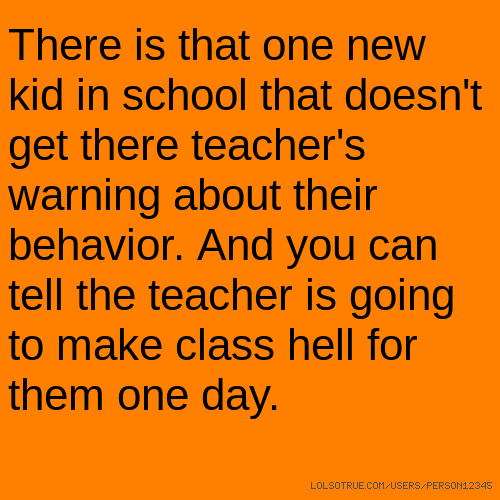 There is that one new kid in school that doesn't get there teacher's warning about their behavior. And you can tell the teacher is going to make class hell for them one day.