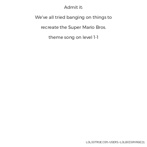Admit it:  We've all tried banging on things to  recreate the Super Mario Bros.  theme song on level 1-1