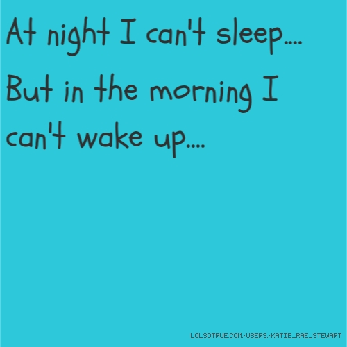 At night I can't sleep....