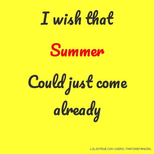 I wish that