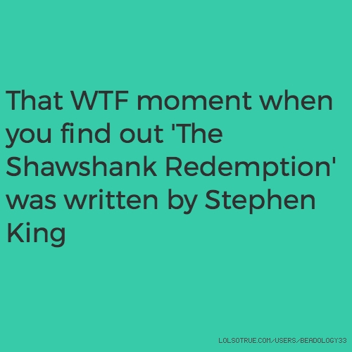 That WTF moment when you find out 'The Shawshank Redemption' was written by Stephen King