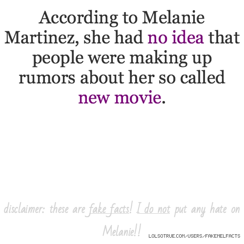 According to Melanie Martinez, she had no idea that people were making up rumors about her so called new movie.