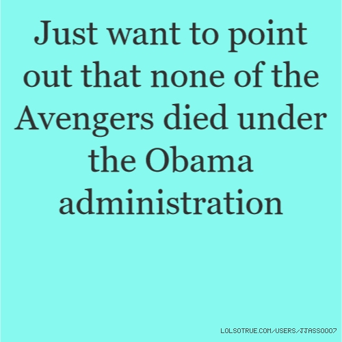 Just want to point out that none of the Avengers died under the Obama administration