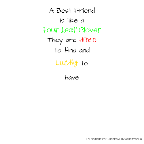 A Best Friend is like a Four Leaf Clover They are HARD to find and LUCKY to have