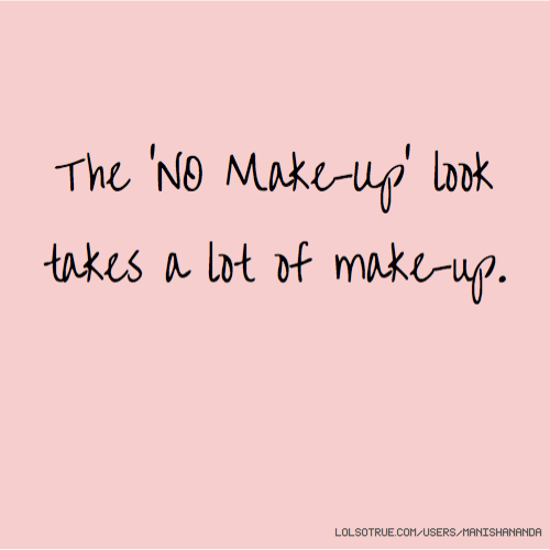 The 'NO Make-Up' look takes a lot of make-up.