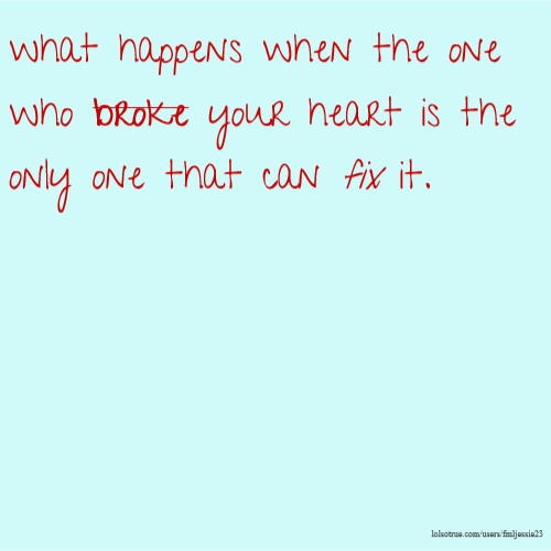 what happens when the one who broke your heart is the only one that can fix it.