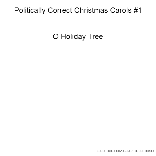 Politically Correct Christmas Carols #1 O Holiday Tree